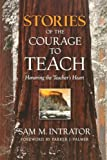 Stories of the Courage to Teach: Honoring the Teacher's Heart, paperback reprint