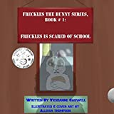 Freckles the Bunny Series, Book # 1: Freckles is Scared of School