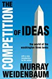 The Competition of Ideas : The World of the Washington Think Tanks, Weidenbaum, Murray L., 1412842239