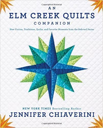 An ELM Creek Quilts Companion: New Fiction, Traditions, Quilts, and Favorite Moments from the Beloved Series by Jennifer Chiaverini (2013-10-29)