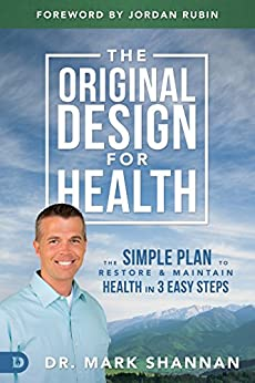 The Original Design for Health: The Simple Plan to Restore and Maintain Health in 3 Easy Steps by [Shannan, Mark]