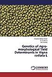 Genetics of Agro-morphological Yield Determinants in Vigna radiata L