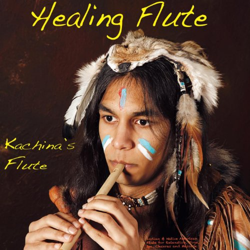 - Healing Flute: Indian & Native American Flute for Relaxation, Yoga, Spa, Chakras and Massage
