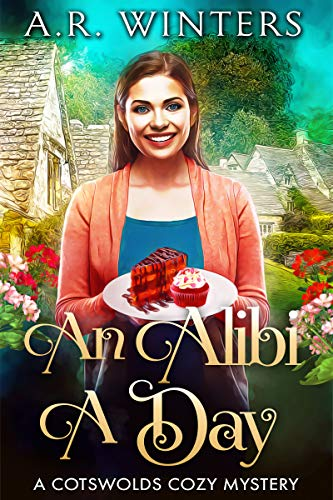 An Alibi A Day: A Cotswolds Cozy Mystery (Allie Day Cotswolds Mysteries Book 1) by [Winters, A.R.]