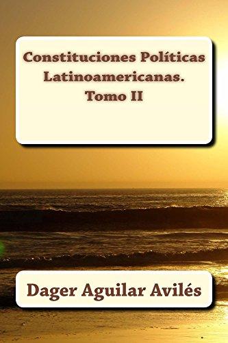 Constituciones Políticas Latinoamericanas. Tomo II por Dager Aguilar Avilés