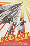 "Francis Spufford, ""Red Plenty: Industry! Progress! Abundance! Inside the Fifties Soviet Dream"" (Greywolf Press, 2012)"