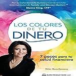 Los Colores de Tu Dinero: 7 Pasos Para Tu Salud Financiera [The Colors of Your Money. 7 Steps to Your Financial Health]   Elaine King