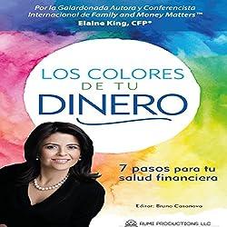 Los Colores de Tu Dinero: 7 Pasos Para Tu Salud Financiera [The Colors of Your Money. 7 Steps to Your Financial Health]