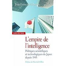 L'empire de l'intelligence: Politiques scientifiques et technologiques du Japon depuis 1945 (Anthropologie) (French Edition)