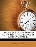 L'Église et l'Empire Romain Au Ive Siècle, Albert de Broglie, 1274687292