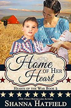 Home of Her Heart (Hearts of the War Book 2) by [Hatfield, Shanna]