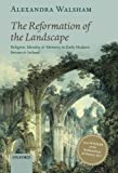 img - for The Reformation of the Landscape: Religion, Identity, and Memory in Early Modern Britain and Ireland book / textbook / text book