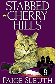 Stabbed in Cherry Hills (Cozy Cat Caper Mystery Book 8) by [Sleuth, Paige]