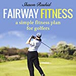 Fairway Fitness: A Simple Fitness Plan for Golfers | Shawn Rashid