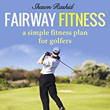 Fairway Fitness: A Simple Fitness Plan for Golfers Audiobook by Shawn Rashid Narrated by Kimberly Bourgoyne