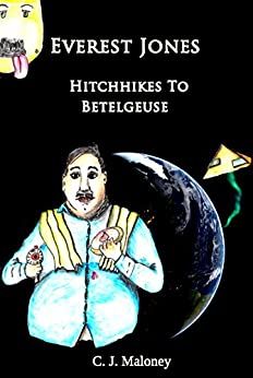Everest Jones Hitchhikes To Betelgeuse by [Maloney, C. J. ]