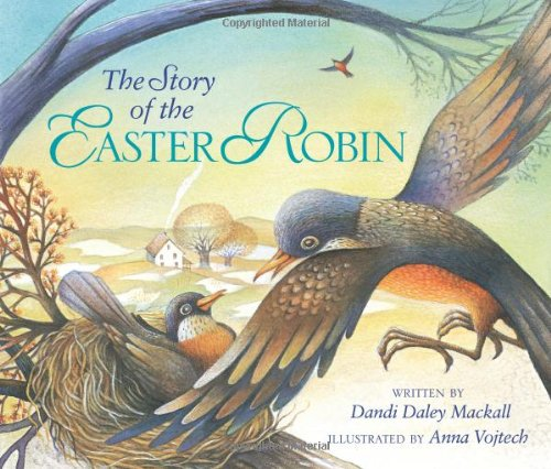 The Story of the Easter Robin by Dandi Daley Mackall 0310713315 9780310713319