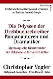 Die Odyssee der Drehbuchschreiber, Romanautoren und Dramatiker: Mythologische Grundmuster für Schriftsteller