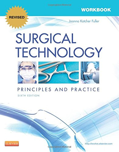 Workbook for Surgical Technology RR: Principles and Practice, 6e, by Joanna Kotcher Fuller BA  BSN  RN  RGN  MPH
