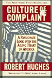 CULTURE OF COMPLAINT, A PASSIONATE LOOK INTO THE AILING HEART OF AMERICA BY ROBERT HUGHES, 1994