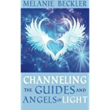 Channeling the Guides and Angels of Light by Melanie Beckler (2015-10-25)