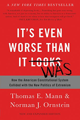 It's Even Worse Than It Looks: How the American Constitutional System Collided with the New Politics of Extremism by [Mann, Thomas E., Ornstein, Norman J.]