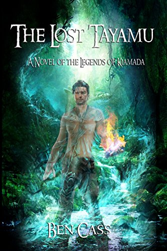 The Lost Tayamu (The Legends of Kiamada Book 1) by [Cass, Ben]