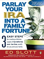Parlay Your IRA into a Family Fortune: 3 EASY STEPS for creating a lifetime supply of tax-deferred, even tax-free, weal th for you and your family