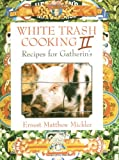 White Trash Cooking II: Recipes for Gatherins (Vol 2)