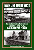 Main Line to the West: Southern Railway Route Between Basingstone and Exeter, Salisbury to Yeovil Pt. 2: The Southern Railway Route Between ... Basingstone and Exeter, Salisbury to Yeovil