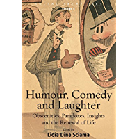 Humour, Comedy and Laughter: Obscenities, Paradoxes, Insights and the Renewal of Life (Social Identities Book 8)