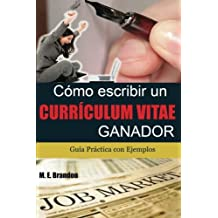 Cómo Escribir un Curriculum Vitae Ganador: Guía Práctica con Ejemplos de Curriculum y  Cartas de Presentación (Spanish Edition)