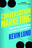 Conversation Marketing: How to Be Relevant and Engage Your Customer by Speaking Human