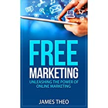 Free Marketing (Email Marketing,Google with SEO,Affiliate Marketing,Blogging,Social Media): The Ultimate Free Marketing Guide