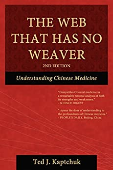 The Web That Has No Weaver: Understanding Chinese Medicine by [Kaptchuk, Ted J]