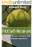 Nobetmistakes. Come non perdere alle scommesse sportive!