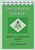 The Firefly Legacy - Book Vi, Liz Yardley, 098720131X