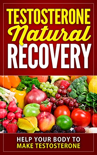 Testosterone Natural Recovery (Increase testosterone Naturally Book 1)