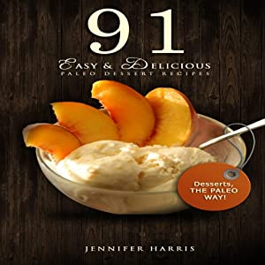 91 Easy and Delicious Paleo Dessert Recipes Audiobook
