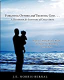 Forgiving Others and Trusting God ... A Handbook for Survivors of Child Abuse Experience Healing for Deep Wounds that Hinder Your Relationship with the Father, J. E. Norris-Bernal, 1612156142