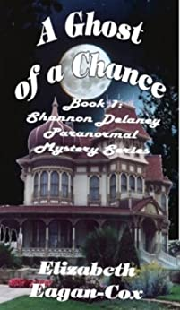 A Ghost of a Chance: Book 1 of the Shannon Delaney Paranormal Mystery Series by [Eagan-Cox, Elizabeth]
