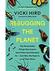 Rebugging the Planet: The Remarkable Things that Insects (and Other Invertebrates) Do - And Why We Need to Love Them More