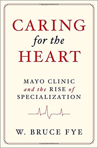Caring For The Heart Mayo Clinic And The Rise Of Specialization W