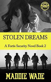 Stolen Dreams: Stolen Dreams Fortis Security Series by [Wade, Maddie]