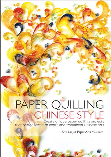 Paper Quilling Chinese Style: Create Unique Paper Quilling Projects that Bridge Western Crafts and Traditional Chinese Arts by Better Link Press