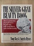 The Silver-Gray Beauty Book, Tony Ray and Angela Hynes, 0892563060