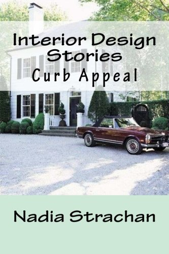 Interior Design Stories: Curb Appeal (Volume 1) (Outside Decorating Ideas)