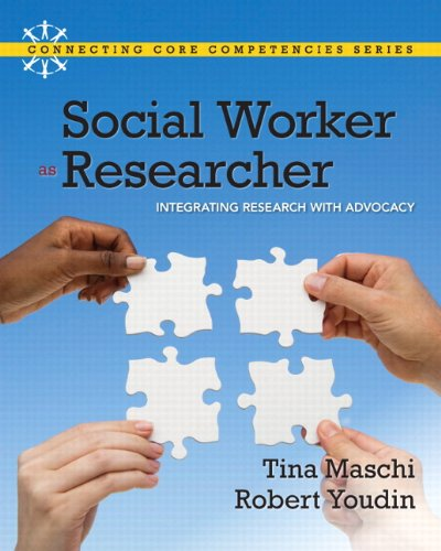 Social Worker as Researcher: Integrating Research With Advocacy (Connecting Core Competencies)