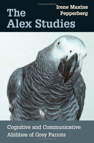 The Alex Studies: Cognitive and Communicative Abilities of Grey Parrots New Edition by Irene Maxine Pepperberg published by Harvard University Press (2002)