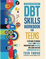 The DBT Skills Workbook for Teens: A Fun Guide to Manage Anxiety and Stress, Understand Your Emotions and Learn Effective Communication Skills